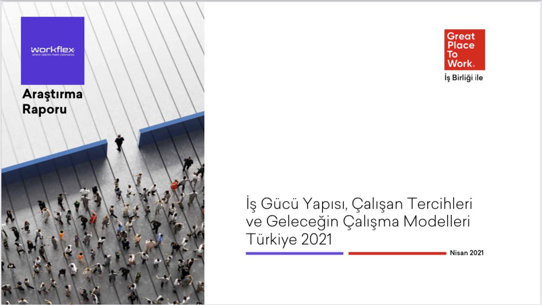 İş Gücü Yapısı, Çalışan Tercihleri ve Geleceğin Çalışma Modelleri Türkiye 2021 Araştırması